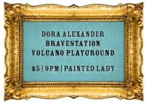 buying shots for bands presents Bravestation, Dora Alexander, Volcano Playground at The Painted Lady on Tuesday August 31st