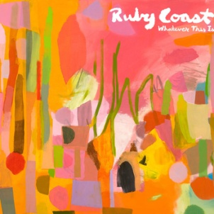 Ruby Coast - Whatever This Is